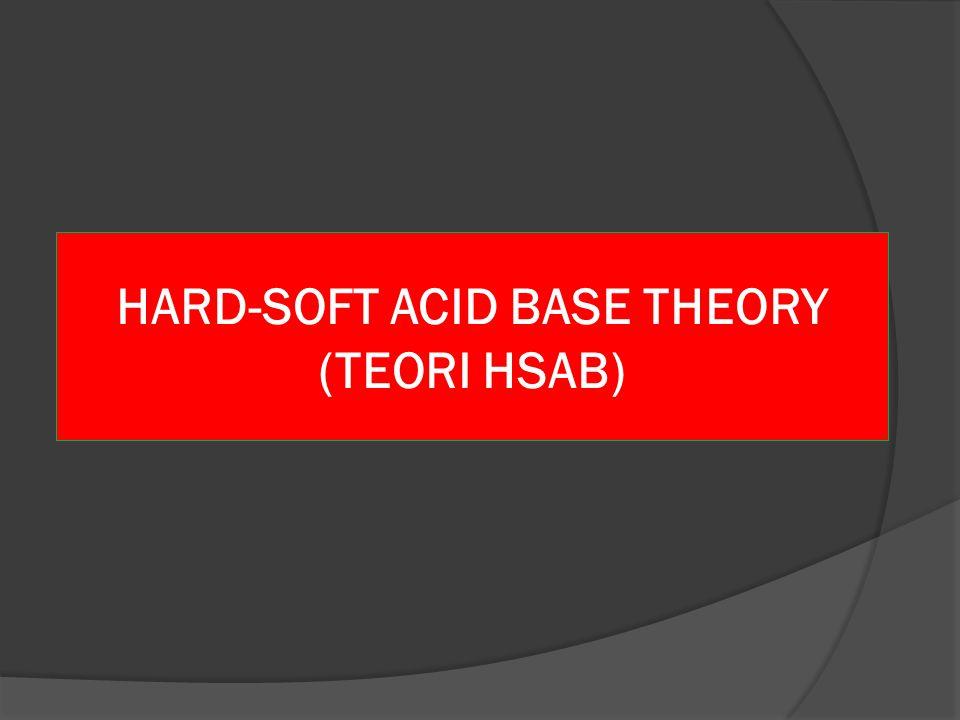 HARD-SOFT ACID BASE THEORY (TEORI HSAB)