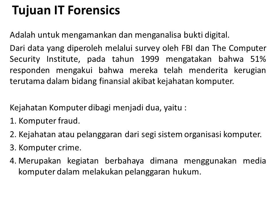Tujuan IT Forensics Adalah untuk mengamankan dan menganalisa bukti digital.