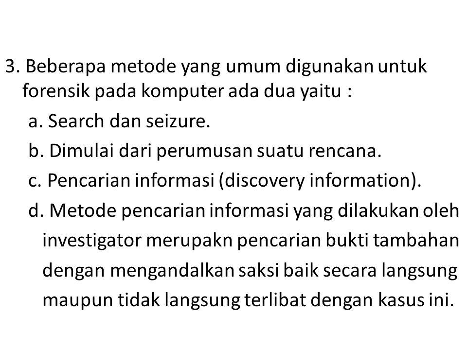 3. Beberapa metode yang umum digunakan untuk forensik pada komputer ada dua yaitu : a.