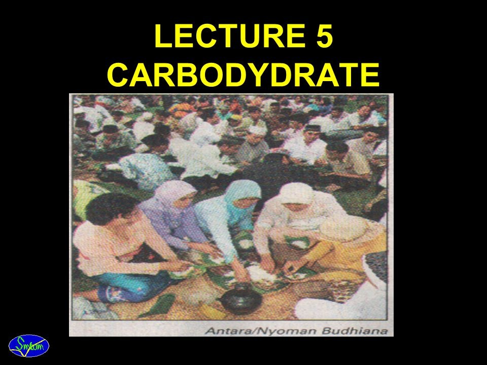 LECTURE 5 CARBODYDRATE
