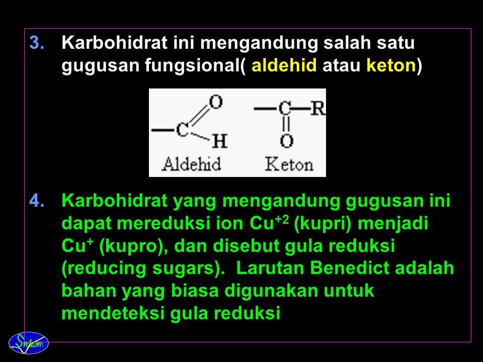 Karbohidrat ini mengandung salah satu gugusan fungsional( aldehid atau keton)