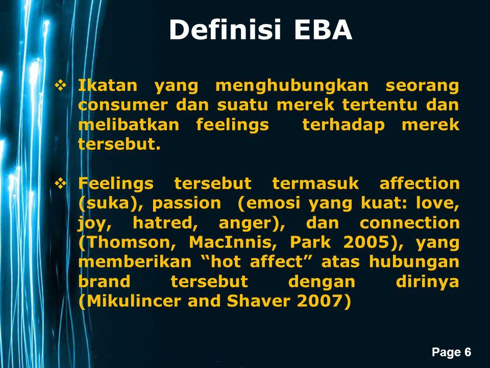 Definisi EBA Ikatan yang menghubungkan seorang consumer dan suatu merek tertentu dan melibatkan feelings terhadap merek tersebut.