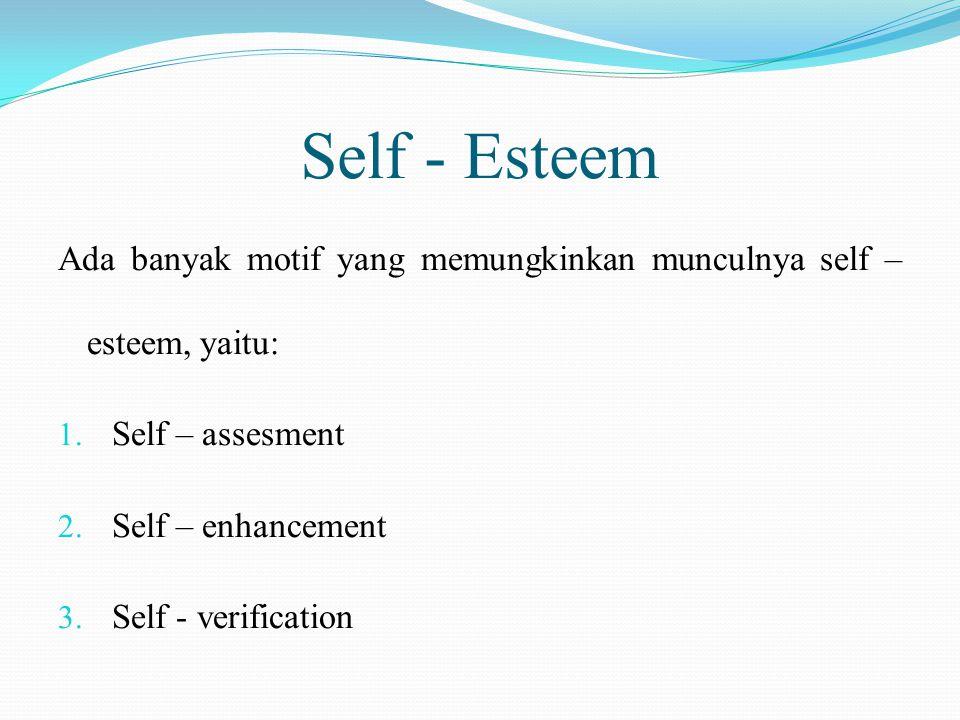 Self - Esteem Ada banyak motif yang memungkinkan munculnya self – esteem, yaitu: Self – assesment.