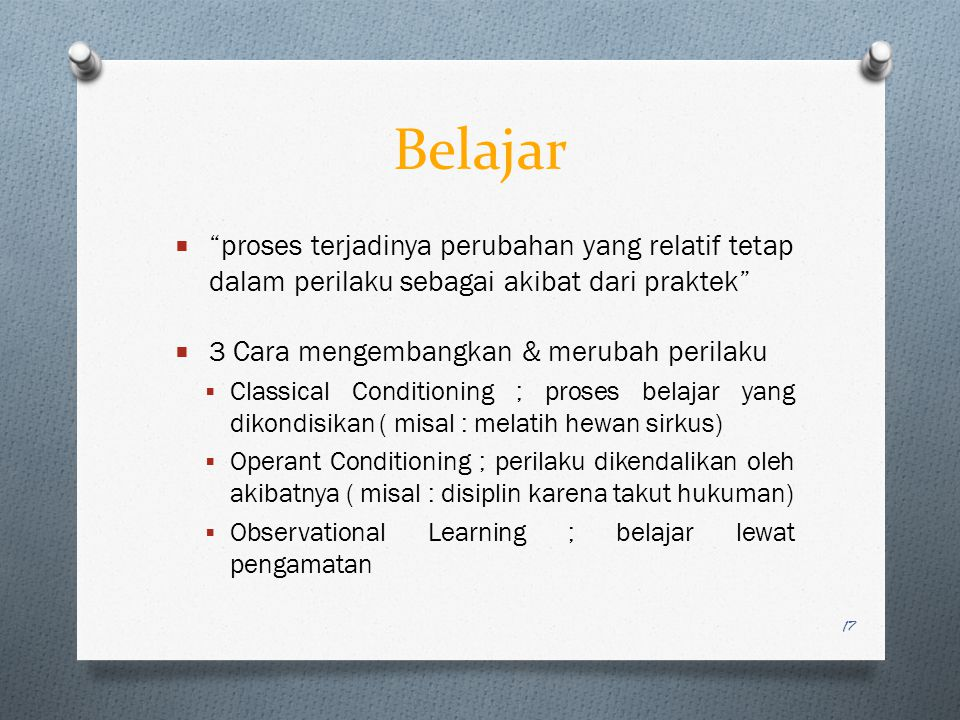 Belajar proses terjadinya perubahan yang relatif tetap dalam perilaku sebagai akibat dari praktek
