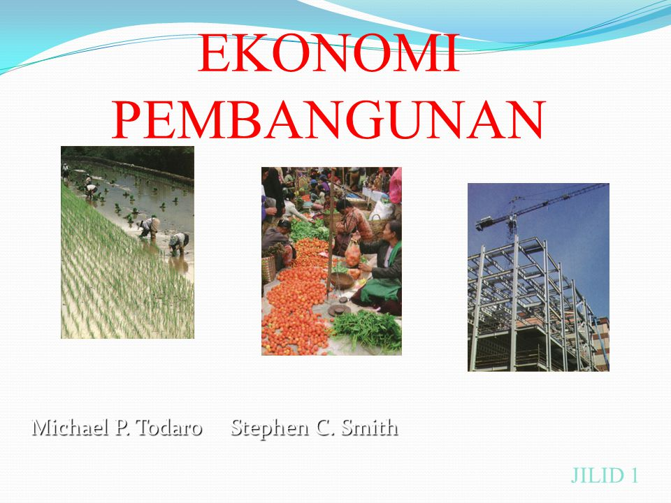 EKONOMI PEMBANGUNAN Michael P. Todaro Stephen C. Smith JILID 1