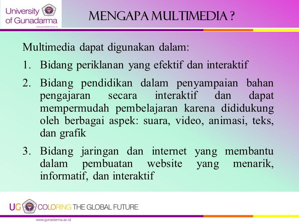 MENGAPA MULTIMEDIA Multimedia dapat digunakan dalam:
