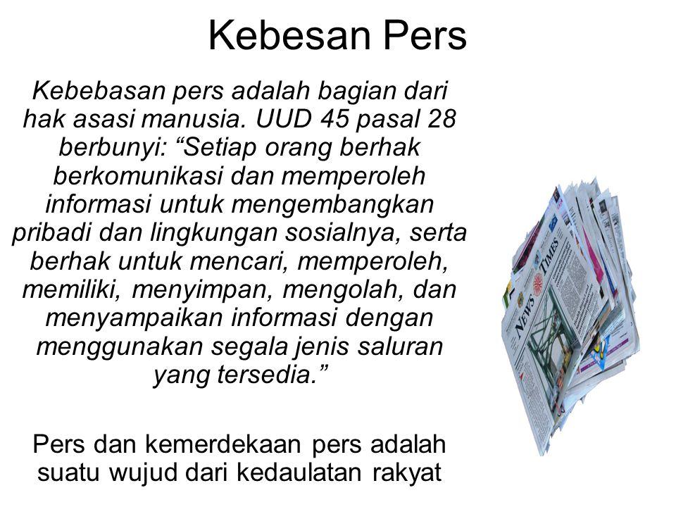 Pers dan kemerdekaan pers adalah suatu wujud dari kedaulatan rakyat
