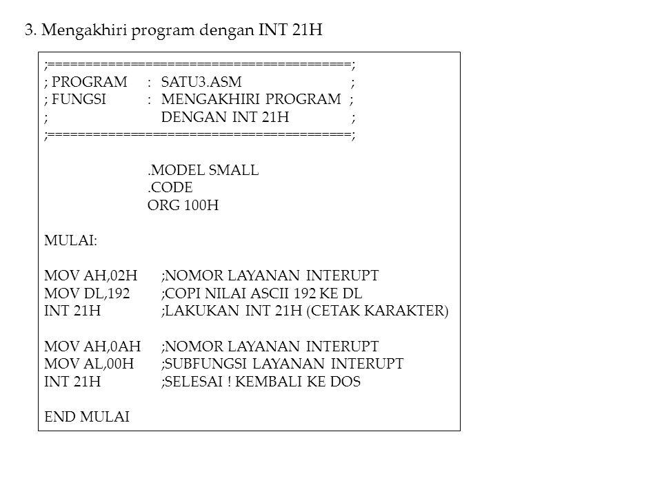 3. Mengakhiri program dengan INT 21H