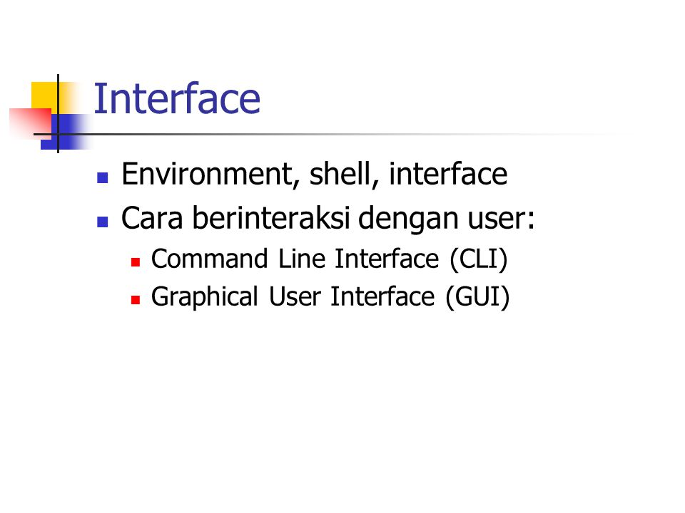 Interface Environment, shell, interface Cara berinteraksi dengan user: