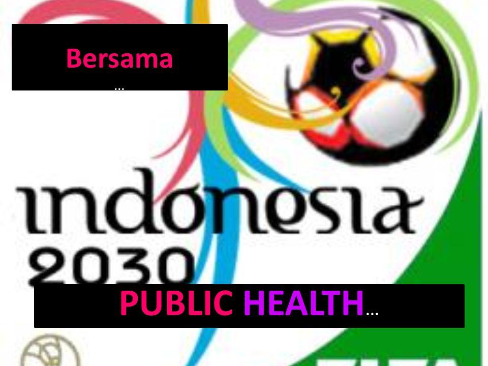 Bersama … PUBLIC HEALTH…