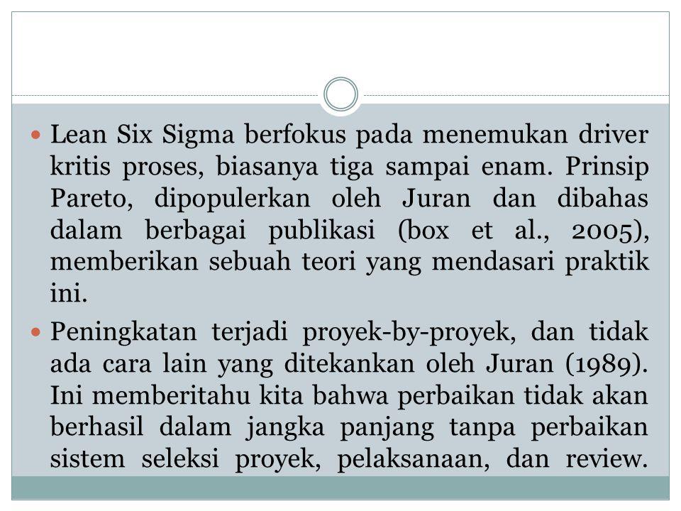 Lean Six Sigma berfokus pada menemukan driver kritis proses, biasanya tiga sampai enam. Prinsip Pareto, dipopulerkan oleh Juran dan dibahas dalam berbagai publikasi (box et al., 2005), memberikan sebuah teori yang mendasari praktik ini.