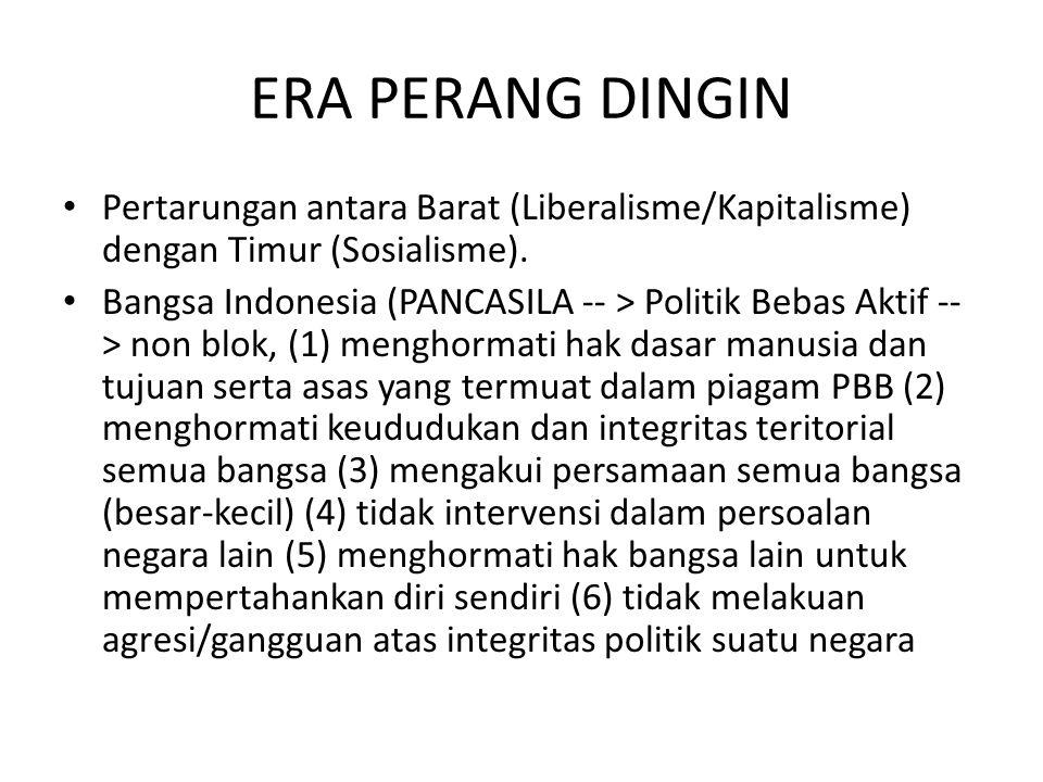 ERA PERANG DINGIN Pertarungan antara Barat (Liberalisme/Kapitalisme) dengan Timur (Sosialisme).