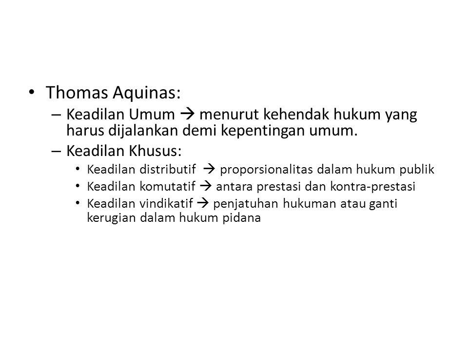 Thomas Aquinas: Keadilan Umum  menurut kehendak hukum yang harus dijalankan demi kepentingan umum.
