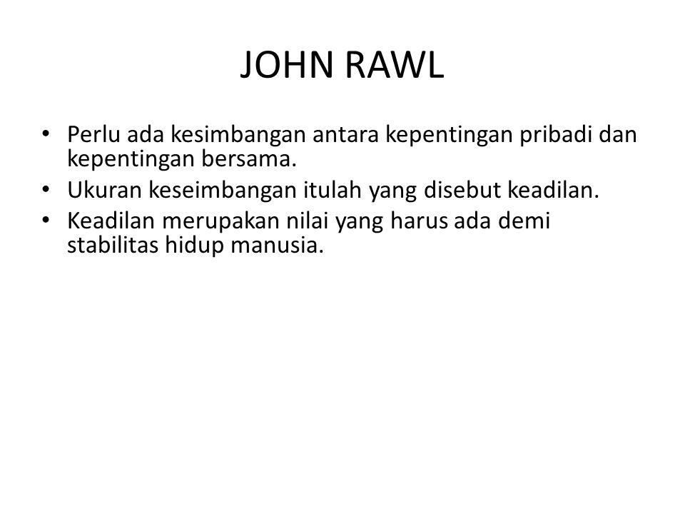 JOHN RAWL Perlu ada kesimbangan antara kepentingan pribadi dan kepentingan bersama. Ukuran keseimbangan itulah yang disebut keadilan.