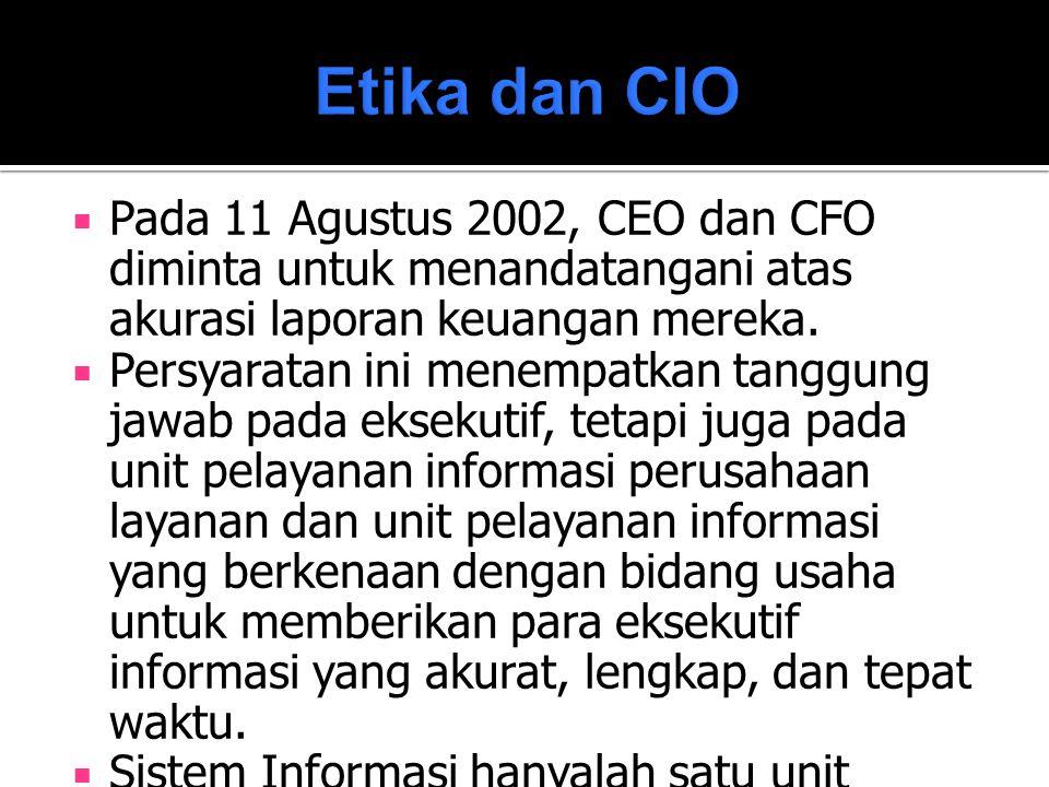 Etika dan CIO Pada 11 Agustus 2002, CEO dan CFO diminta untuk menandatangani atas akurasi laporan keuangan mereka.