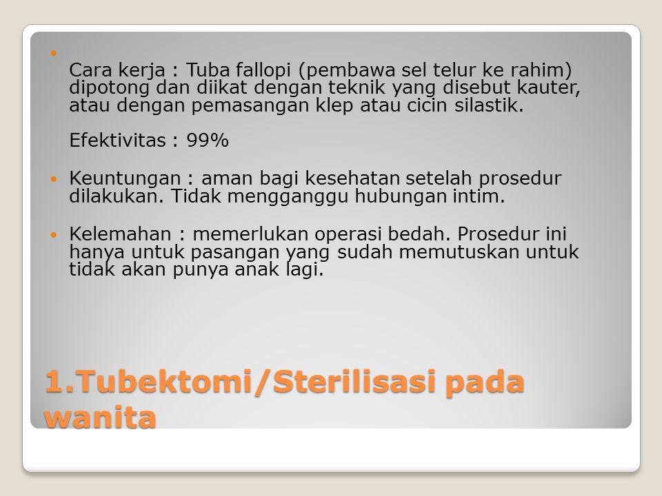 1.Tubektomi/Sterilisasi pada wanita