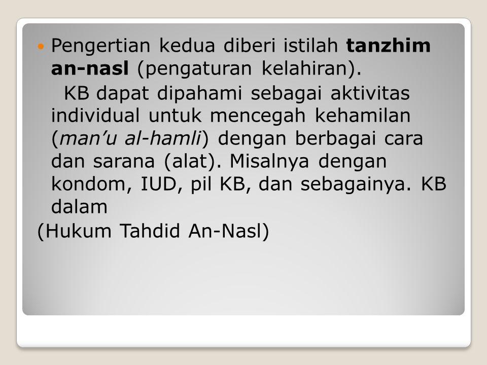 Pengertian kedua diberi istilah tanzhim an-nasl (pengaturan kelahiran).