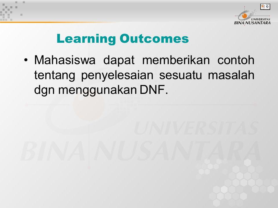 Learning Outcomes Mahasiswa dapat memberikan contoh tentang penyelesaian sesuatu masalah dgn menggunakan DNF.