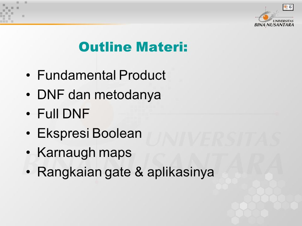 Outline Materi: Fundamental Product. DNF dan metodanya. Full DNF. Ekspresi Boolean. Karnaugh maps.