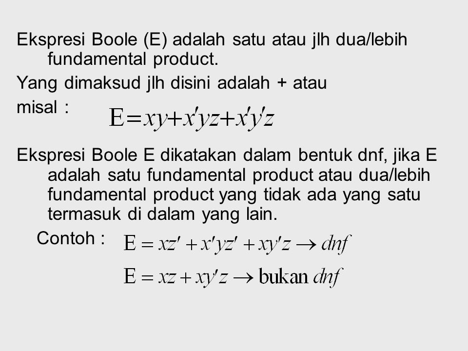 Ekspresi Boole (E) adalah satu atau jlh dua/lebih fundamental product.
