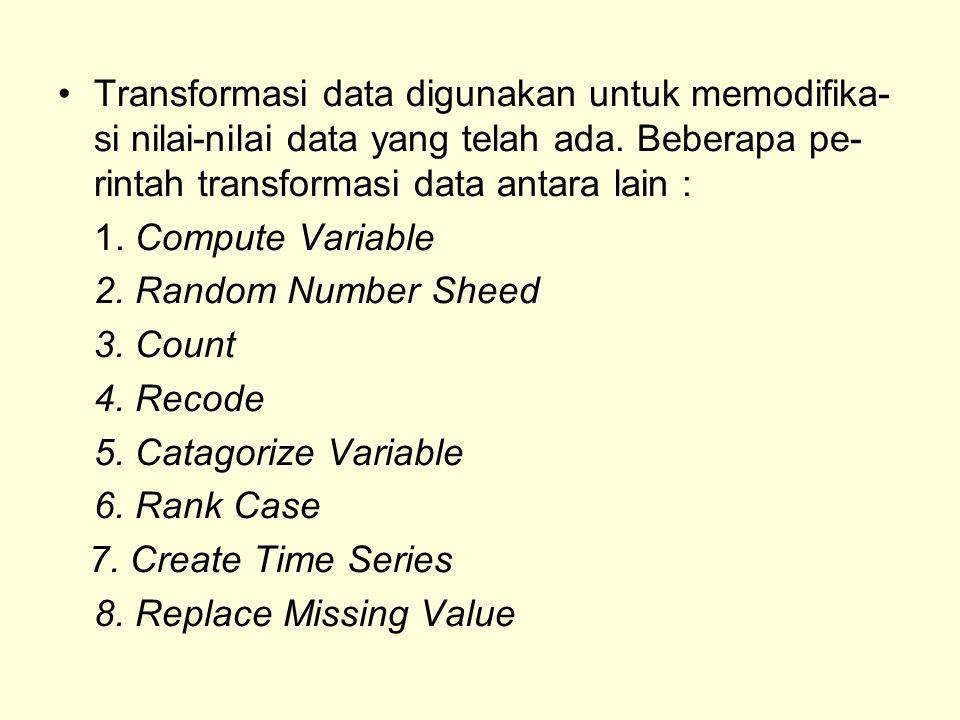 Transformasi data digunakan untuk memodifika-si nilai-nilai data yang telah ada. Beberapa pe-rintah transformasi data antara lain :