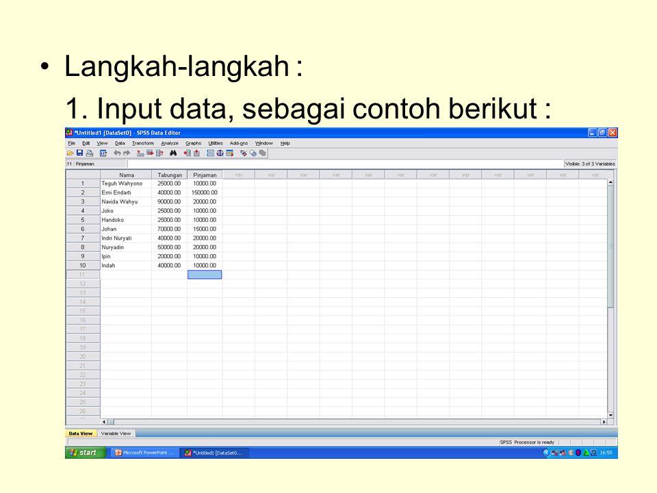 Langkah-langkah : 1. Input data, sebagai contoh berikut :