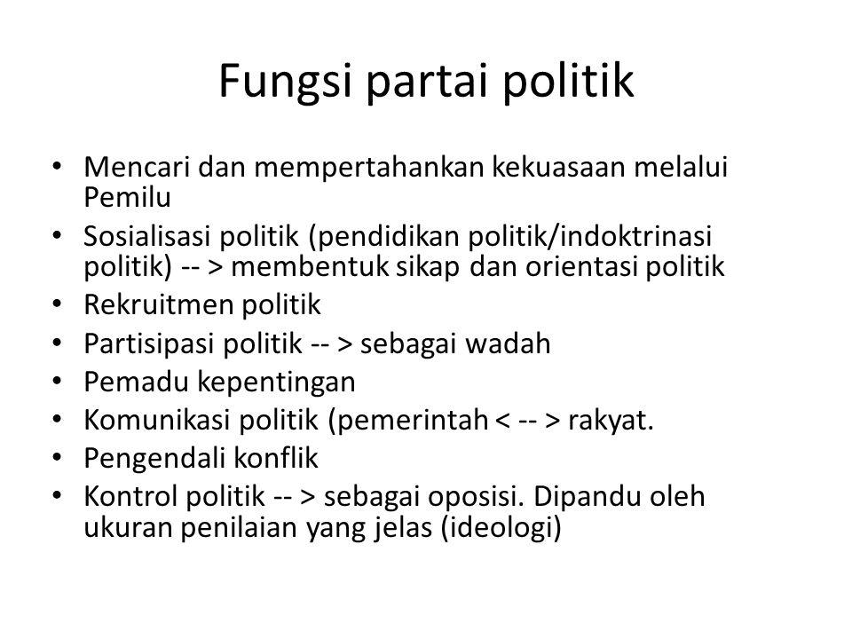 Fungsi partai politik Mencari dan mempertahankan kekuasaan melalui Pemilu.