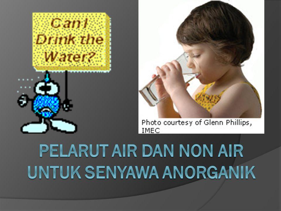 PELARUT AIR DAN NON AIR UNTUK SENYAWA ANORGANIK