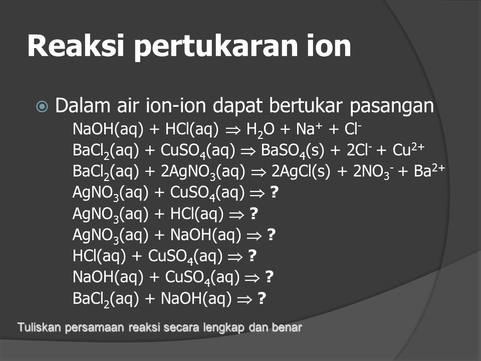 Reaksi pertukaran ion Dalam air ion-ion dapat bertukar pasangan