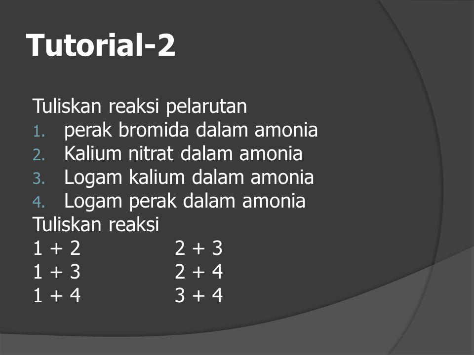 Tutorial-2 Tuliskan reaksi pelarutan perak bromida dalam amonia