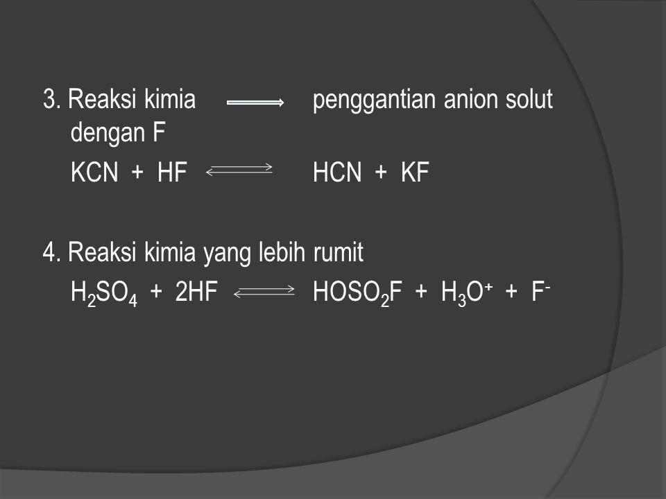 3. Reaksi kimia penggantian anion solut dengan F KCN + HF HCN + KF 4