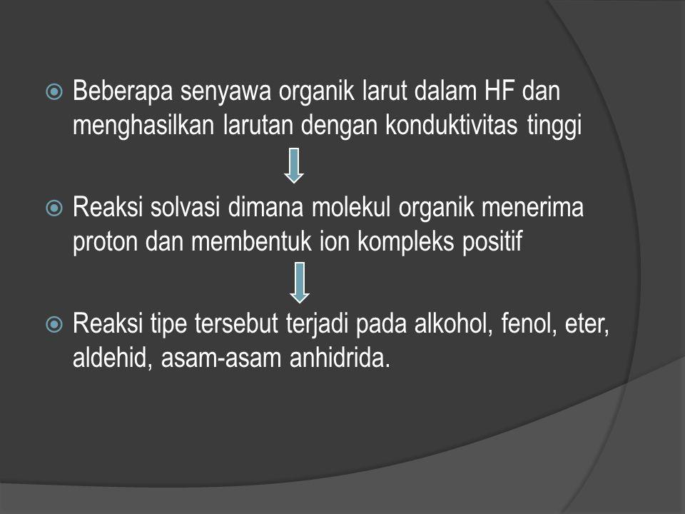 Beberapa senyawa organik larut dalam HF dan menghasilkan larutan dengan konduktivitas tinggi