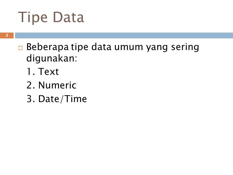 Tipe Data Beberapa tipe data umum yang sering digunakan: 1. Text