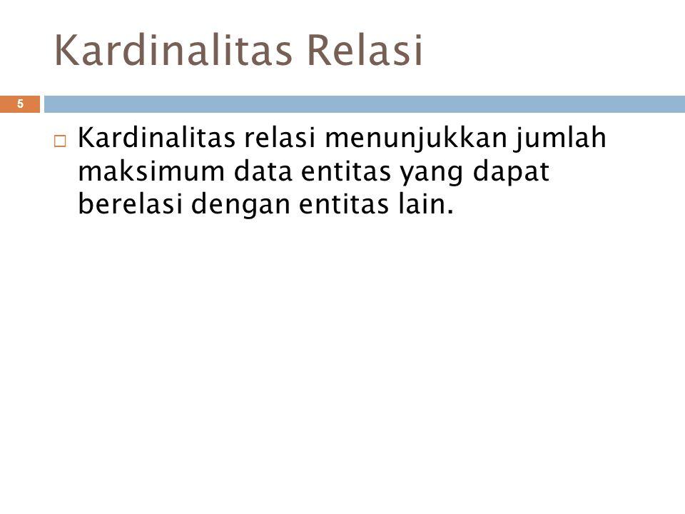 Kardinalitas Relasi Kardinalitas relasi menunjukkan jumlah maksimum data entitas yang dapat berelasi dengan entitas lain.