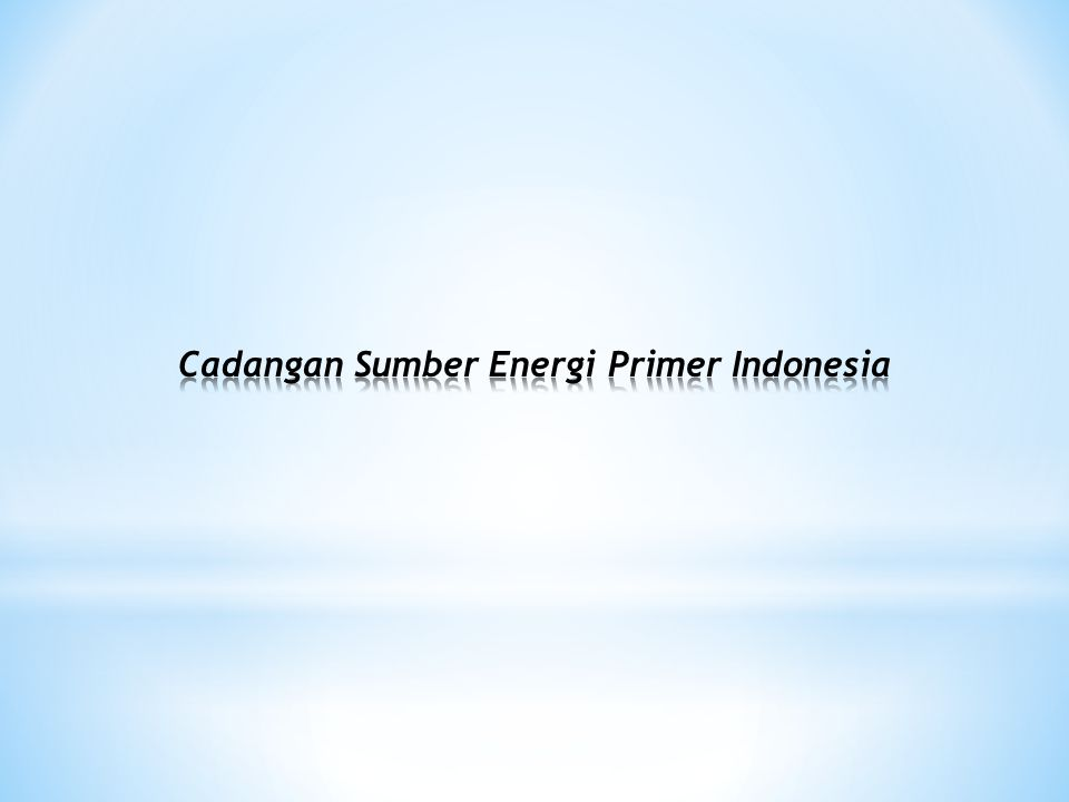 Cadangan Sumber Energi Primer Indonesia