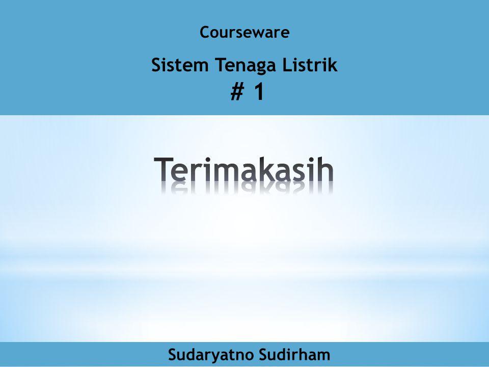 Courseware Sistem Tenaga Listrik # 1 Terimakasih Sudaryatno Sudirham