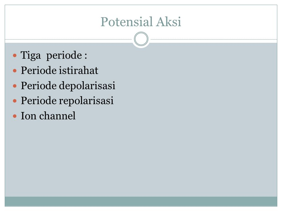 Potensial Aksi Tiga periode : Periode istirahat Periode depolarisasi