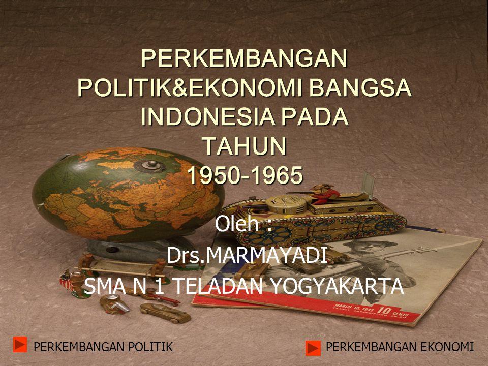 PERKEMBANGAN POLITIK&EKONOMI BANGSA INDONESIA PADA TAHUN 1950-1965