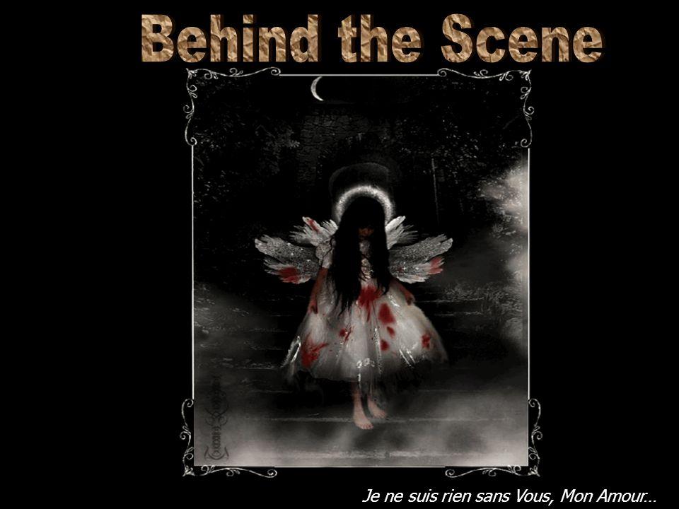 Behind the Scene Je ne suis rien sans Vous, Mon Amour…