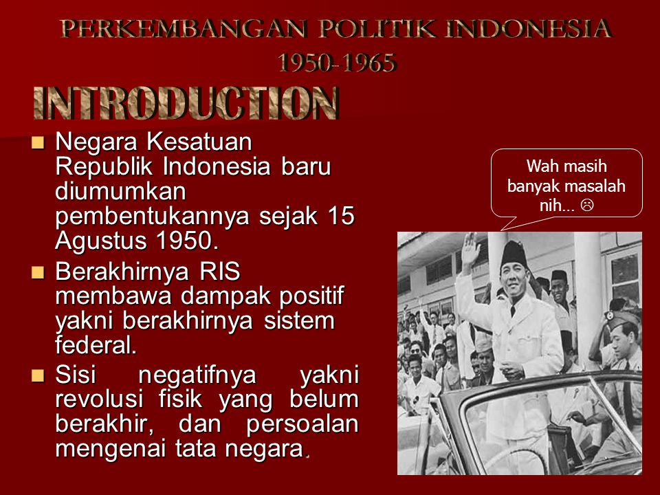 INTRODUCTION PERKEMBANGAN POLITIK INDONESIA 1950-1965