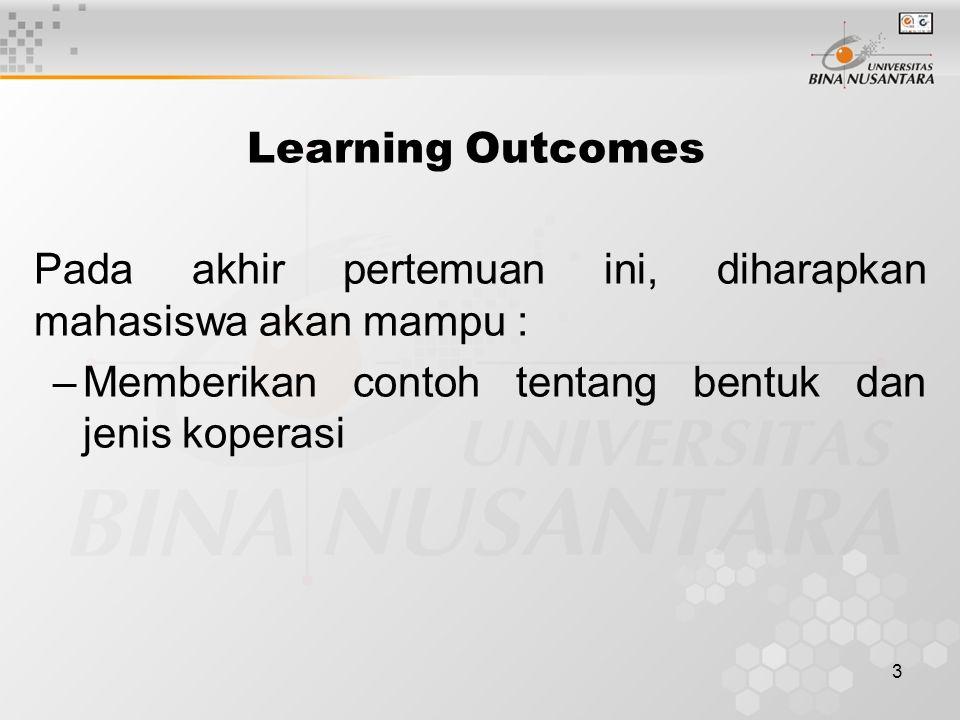 Learning Outcomes Pada akhir pertemuan ini, diharapkan mahasiswa akan mampu : Memberikan contoh tentang bentuk dan jenis koperasi.