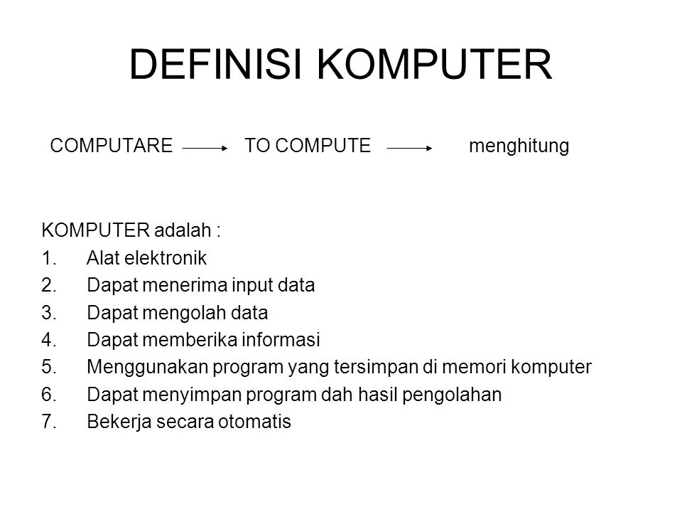 DEFINISI KOMPUTER COMPUTARE TO COMPUTE menghitung KOMPUTER adalah :