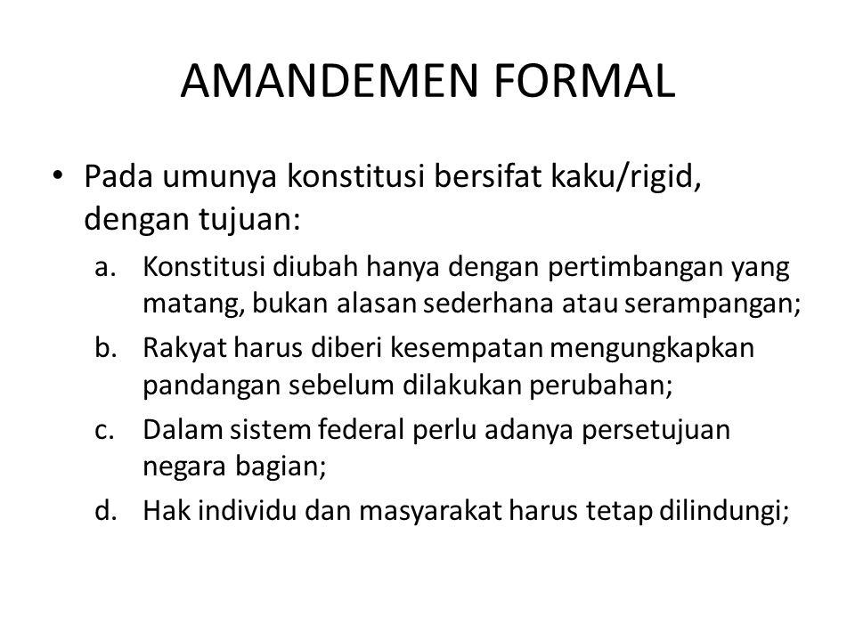 AMANDEMEN FORMAL Pada umunya konstitusi bersifat kaku/rigid, dengan tujuan:
