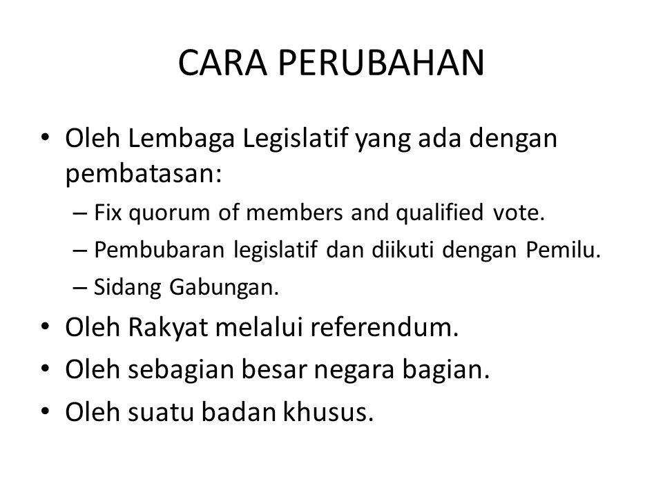 CARA PERUBAHAN Oleh Lembaga Legislatif yang ada dengan pembatasan: