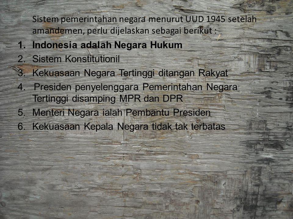 Sistem pemerintahan negara menurut UUD 1945 setelah amandemen, perlu dijelaskan sebagai berikut :