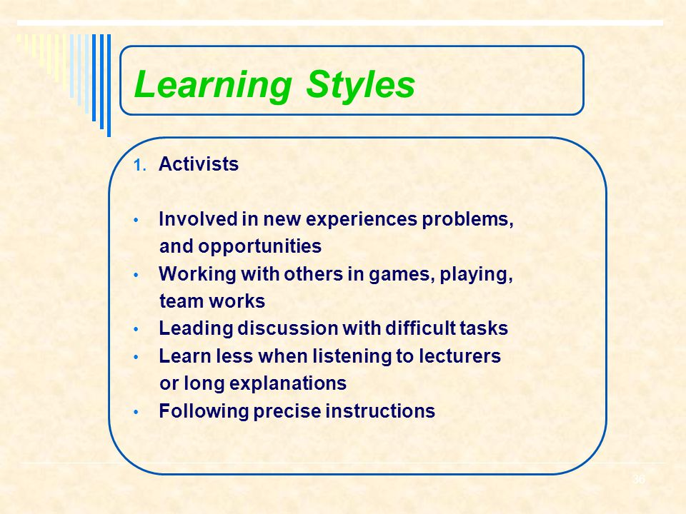 Learning Styles Activists Involved in new experiences problems,