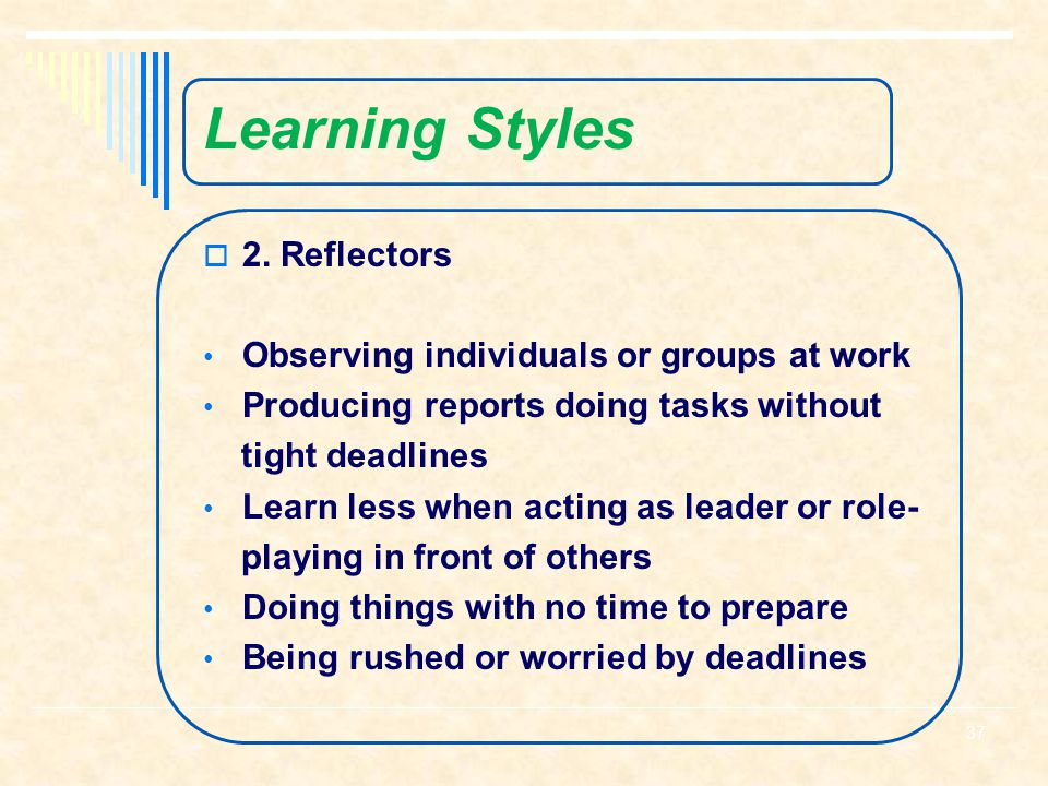 Learning Styles 2. Reflectors Observing individuals or groups at work