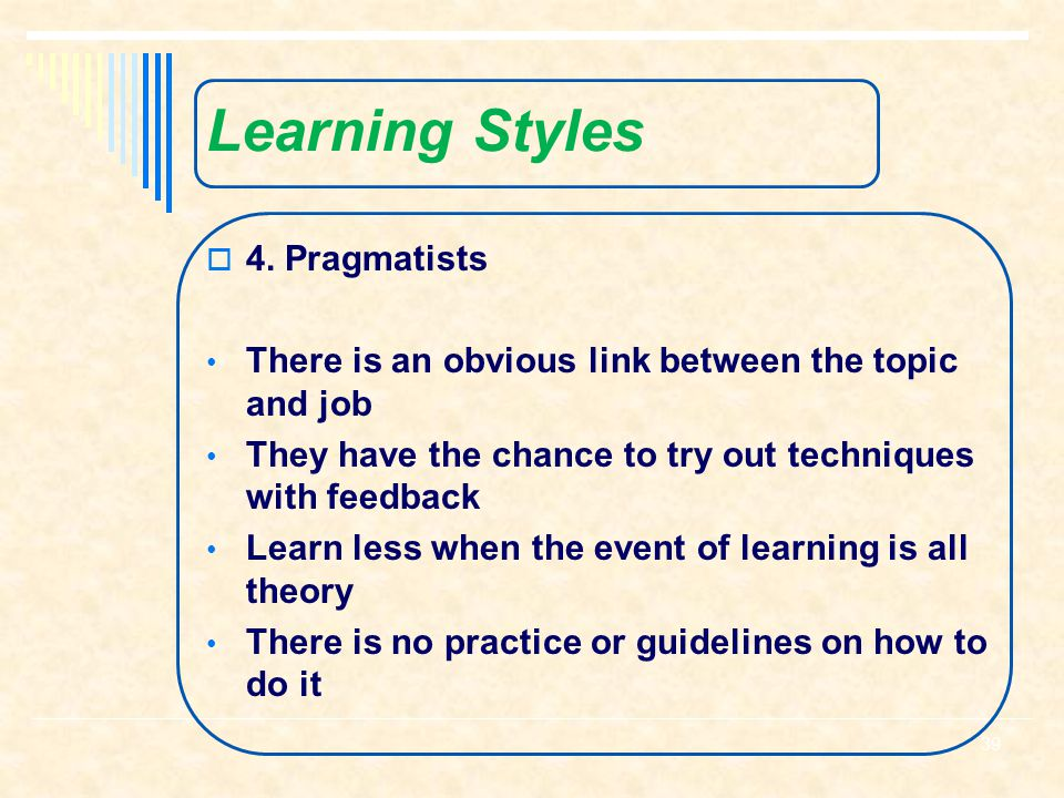 pragmatists learning style Chapter 1: know yourself — socrates lesson 7: learning models model, the four learning styles include the theorists, pragmatists, activists, and reflectors.