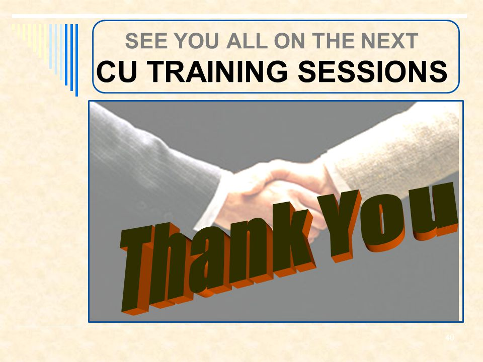 SEE YOU ALL ON THE NEXT CU TRAINING SESSIONS