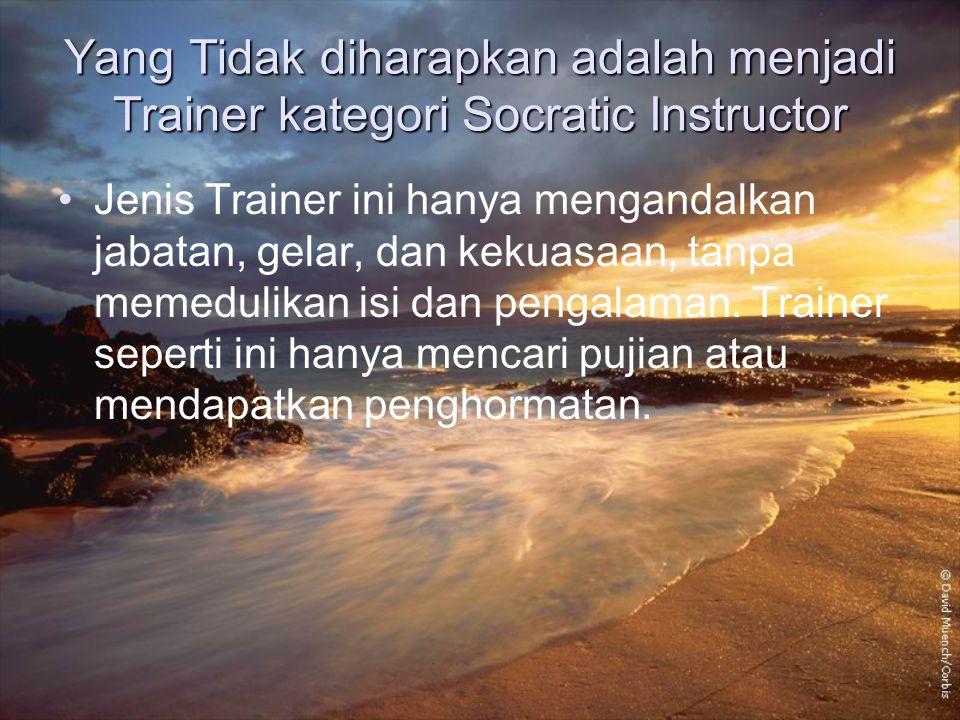 Yang Tidak diharapkan adalah menjadi Trainer kategori Socratic Instructor